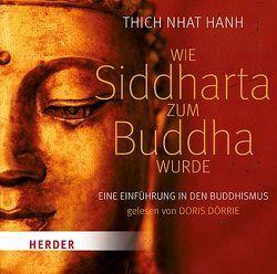 Wie Siddharta zum Buddha wurde von Dörrie,  Doris, Thich,  Nhat Hanh