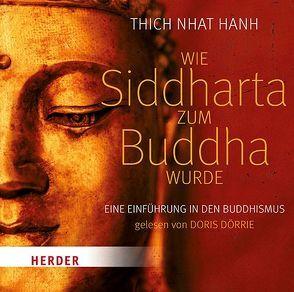 Wie Siddhartha zum Buddha wurde von Dörrie,  Doris, Thich,  Nhat Hanh