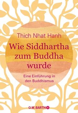 Wie Siddhartha zum Buddha wurde von Richard,  Ursula, Thich,  Nhat Hanh