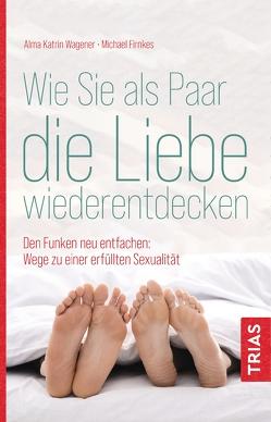 Wie Sie als Paar die Liebe wiederentdecken von Firnkes,  Michael, Wagener,  Alma Katrin