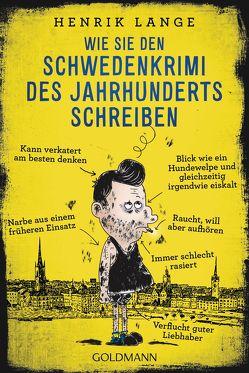 Wie Sie den Schwedenkrimi des Jahrhunderts schreiben von Flegler,  Leena, Lange,  Henrik