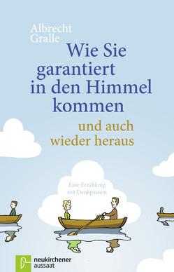 Wie Sie garantiert in den Himmel kommen – und auch wieder heraus von Carstens,  Thees, Gralle,  Albrecht