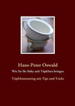 Wie Sie Ihr Baby aufs Töpfchen bringen von Oswald,  Hans P