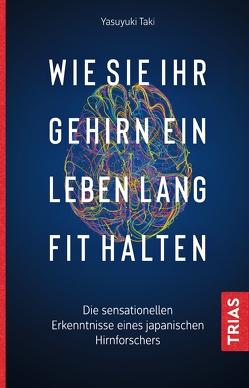 Wie Sie Ihr Gehirn ein Leben lang fit halten von Quitterer,  Birgit, Taki,  Yasuyuki