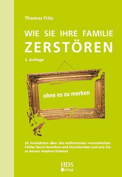 Wie Sie Ihre Familie zerstören ohne es zu merken von Fritz,  Thomas