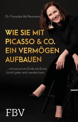 Wie Sie mit Picasso & Co. ein Vermögen aufbauen von Neumann,  Dr. Franziska Ida