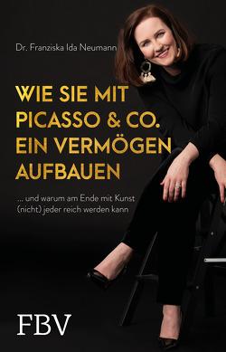 Wie Sie mit Picasso & Co. ein Vermögen aufbauen von Neumann,  Franziska Ida
