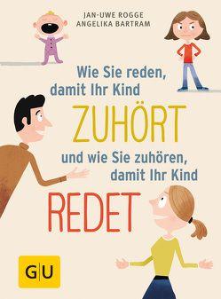 Wie Sie reden, damit Ihr Kind zuhört und wie Sie zuhören, damit Ihr Kind redet von Bartram,  Angelika, Rogge,  Jan-Uwe