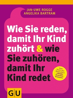 Wie Sie reden, damit Ihr Kind zuhört & wie Sie zuhören, damit Ihr Kind redet von Bartram,  Angelika, Rogge,  Jan-Uwe