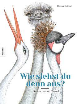 Wie siehst du denn aus? Kurioses aus der Tierwelt von Guiraud,  Florence, Schmidt-Wussow,  Susanne