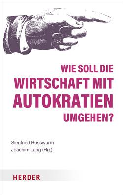 Wie soll die Wirtschaft mit Autokratien umgehen? von Herold,  Sabine, Lang,  Joachim, Lienhard,  Hubert, Oermann,  Nils Ole, Russwurm,  Siegfried, Schöne,  Edna, Wagener,  Joachim