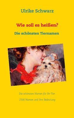 Das Tiernamenlexikon – Die schönsten Haustiernamen aus aller Welt von Schwarz,  Ulrike