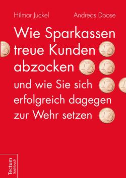 Wie Sparkassen treue Kunden abzocken und wie Sie sich erfolgreich dagegen zur Wehr setzen von Doose,  Andreas, Juckel,  Hilmar