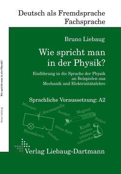 Wie spricht man in der Physik? von Liebaug,  Bruno