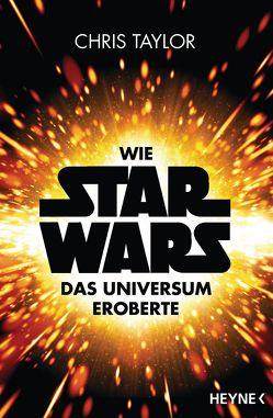 Wie Star Wars das Universum eroberte von Nagula,  Michael, Taylor,  Chris