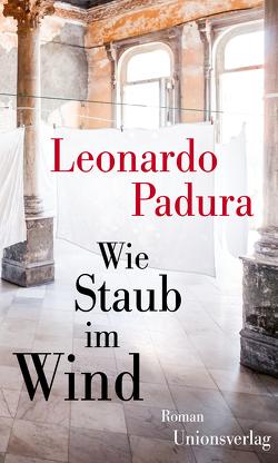 Wie Staub im Wind von Kultzen,  Peter, Padura,  Leonardo