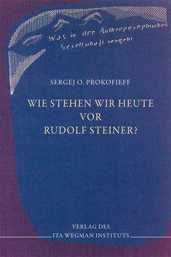 Wie stehen wir heute vor Rudolf Steiner? von Prokofieff,  Sergej O
