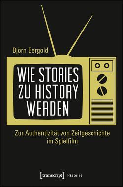 Wie Stories zu History werden von Bergold,  Björn