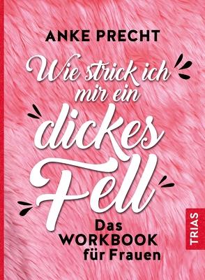 Wie strick ich mir ein dickes Fell von Precht,  Anke