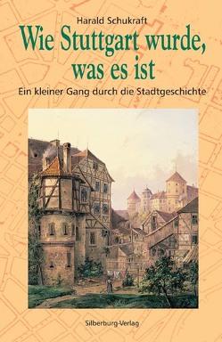 Wie Stuttgart wurde, was es ist von Schukraft,  Harald
