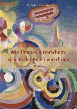 Wie Thomas Bitterschulte sich an der Kunst verschrieb von Huckebrink,  Alfons