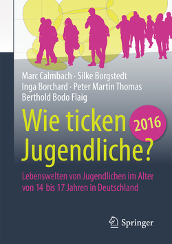 Wie ticken Jugendliche 2016? von Borchard,  Inga, Borgstedt,  Silke, Calmbach,  Marc, Flaig,  Berthold Bodo, Thomas,  Peter Martin