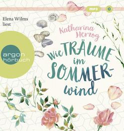 Wie Träume im Sommerwind von Herzog,  Katharina, Wilms,  Elena