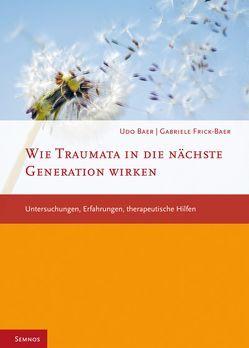 Wie Traumata in die nächste Generation wirken von Baer,  Udo, Frick-Baer,  Gabriele