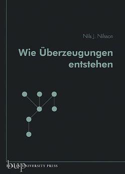 Wie Überzeugungen entstehen von Nilsson,  Nils J., Weltecke,  Manfred