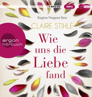 Wie uns die Liebe fand von Stihlé,  Claire, Vergeen,  Regine