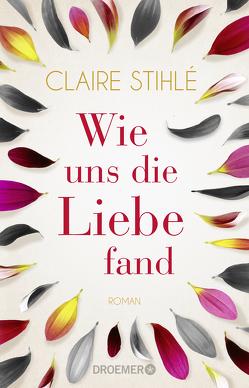 Wie uns die Liebe fand von Stihlé,  Claire