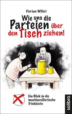Wie uns die Parteien über den Tisch ziehen! von Willet,  Florian, Wolfgang,  Neumann