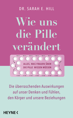 Wie uns die Pille verändert von Hill,  Sarah E., Kuhn,  Wibke
