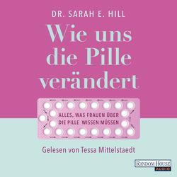 Wie uns die Pille verändert von Hill,  Sarah E., Mittelstaedt,  Tessa