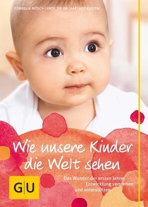 Wie unsere Kinder die Welt sehen von Kasten,  Hartmut, Nitsch,  Cornelia