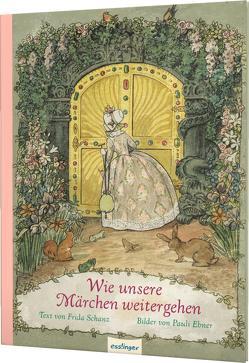 Wie unsere Märchen weitergehen von Ebner,  Pauline, Schanz,  Frida