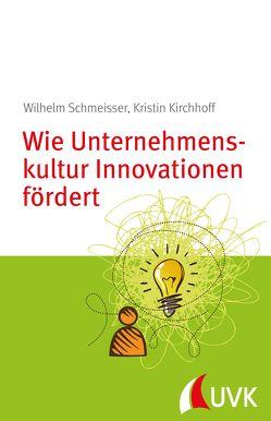 Wie Unternehmenskultur Innovationen fördert von Kirchhoff,  Kristin, Schmeisser,  Wilhelm