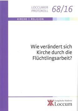 Wie verändert sich Kirche durch Flüchtlingsarbeit? von Koll,  Julia