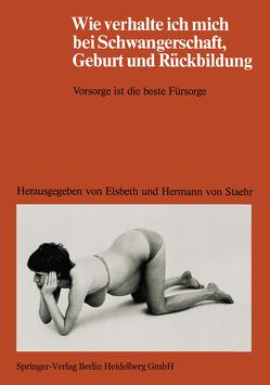 Wie verhalte ich mich bei Schwangerschaft, Geburt und Rückbildung von Staehr,  E.v., Staehr,  H.v., Stockhausen,  H.