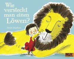 Wie versteckt man einen Löwen? von Staub,  Seraina, Stephens,  Helen