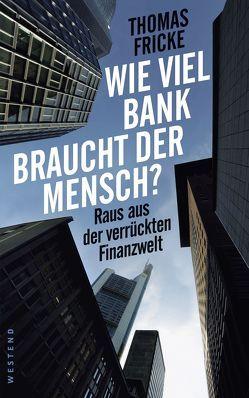 Wie viel Bank braucht der Mensch? von Fricke,  Thomas