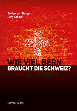 Wie viel Bern braucht die Schweiz? von Bergen,  Stefan von, Steiner,  Jürg