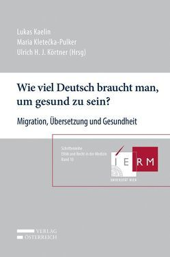 Wie viel Deutsch braucht man, um gesund zu sein? von Kaelin,  Lukas, Kletecka-Pulker,  Maria, Körtner,  Ulrich H. J.