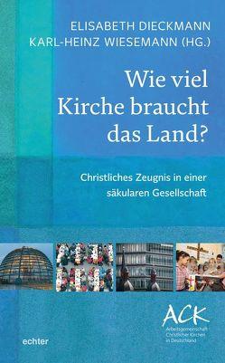 Wie viel Kirche braucht das Land? von Dieckmann,  Elisabeth, Wiesemann,  Karl-Heinz