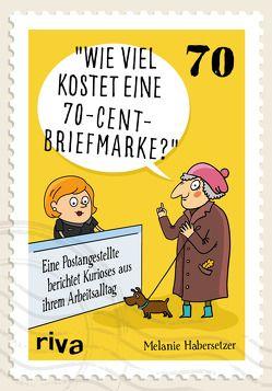 Wie viel kostet eine 70-Cent-Briefmarke? von Habersetzer,  Melanie