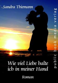 Wie viel Liebe halte ich in meiner Hand von Thiemann,  Sandra