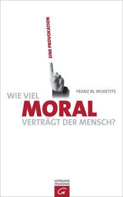 Wie viel Moral verträgt der Mensch? von Wuketits,  Franz M.