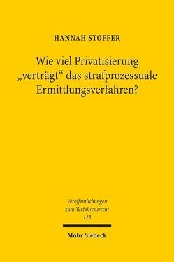 """Wie viel Privatisierung """"verträgt"""" das strafprozessuale Ermittlungsverfahren? von Stoffer,  Hannah"""