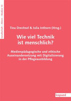 Wie viel Technik ist menschlich? von Drechsel,  Tina, Inthorn,  Julia