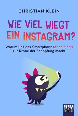 Wie viel wiegt ein Instagram? von Klein,  Christian